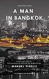 A Man in Bangkok (Saggi, manuali e infiniti argomenti Vol. 3) (Italian Edition)