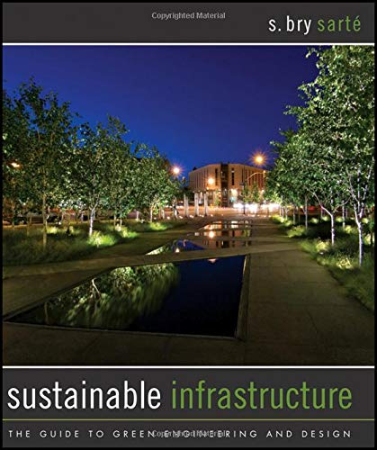Download Sustainable Infrastructure: The Guide to Green Engineering and Design 0470453613