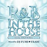 R&B IN THE HOUSE -ELECTRO WAVE- mixed by DJ FUMI★YEAH!