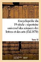 Encyclopédie Du Dix-Neuvième Siècle: Répertoire Universel Des Sciences Des Lettres Tome 15 (Ga(c)Na(c)Ralita(c)S)