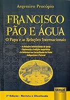 Francisco Pão e Água. O Papa e o Novo Jeito de Ser Igreja. As Relações Internacionais da Igreja