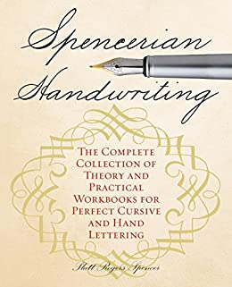 Spencerian Handwriting: The Complete Collection of Theory and Practical Workbooks for Perfect Cursive and Hand Lettering by [Spencer, Platt Rogers]