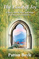 The Land of Joy: A Story about Loss and Hope for Adults or Children