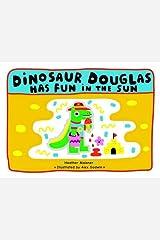 Dinosaur Douglas Has Fun in the Sun Paperback