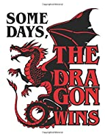 Some Days The Dragon Wins: Dragon Notebook, Blank Paperback Book to write in, Dragon Lover Gift, 150 pages, college ruled