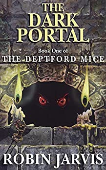 The Dark Portal (The Deptford Mice Trilogy Book 1) by [Jarvis, Robin]