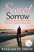 Sweet Sorrow: Releasing Your Son to His Bride: What Every Mother Needs to Know