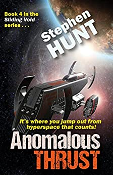 Anomalous Thrust (book #4 of the 'Sliding Void' series of scifi books): The Trader Star Ship Wars by [Hunt, Stephen]