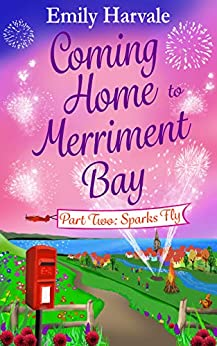 Coming Home to Merriment Bay: Part Two: Sparks Fly by [Harvale, Emily]