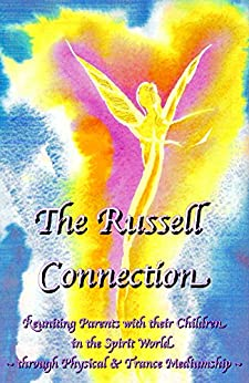 The Russell Connection : Reuniting Parents with their Children in the Spirit World through Physical & Trance Mediumship by [Byrne, Gwen]
