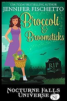 Broccoli & Broomsticks: A Nocturne Falls Universe Story: Nocturne Falls Universe by [Fischetto, Jennifer]