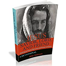 JESUS: Savior, Lord, and Friend: Getting to Know the Power and Love of Christ (Devotional Apologetics)