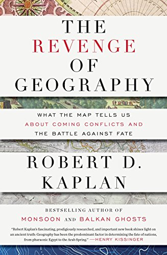 Download The Revenge of Geography: What the Map Tells Us About Coming Conflicts and the Battle Against Fate 1400069831
