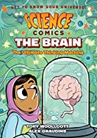 The Brain: The Ultimate Thinking Machine (Science Comics)