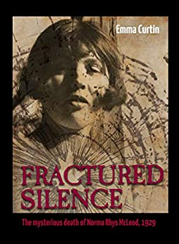 Fractured Silence: The mysterious death of Norma Rhys McLeod, 1929 by [Curtin, Emma]