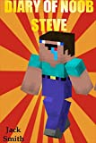 Diary Of Noob Steve: An Unofficial Minecraft Book for Kids Age 6 12 (Minecraft Diary of a Wimpy, Books For Kids Ages 4-6, 6-8, 9-12, 13-99) Best Laugh, Free Spirited!!! (English Edition)