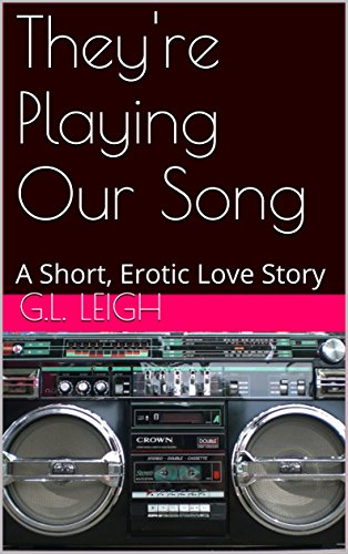 They're Playing Our Song: A Short, Erotic Love Story (English Edition)