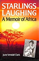 Starlings Laughing: A Vision of Africa