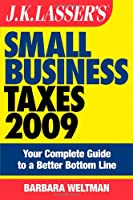 JK Lasser's Small Business Taxes 2009: Your Complete Guide to a Better Bottom Line (J.K. Lasser)