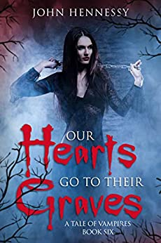 Our Hearts Go to Their Graves: A Tale of Vampires Book 6 by [Hennessy, John]