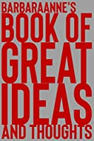 Barbaraanne's Book of Great Ideas and Thoughts: 150 Page Dotted Grid and individually numbered page Notebook with Colour Softcover design. Book format:  6 x 9 in