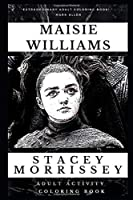 Maisie Williams Adult Activity Coloring Book (Maisie Williams Adult Activity Coloring Books)