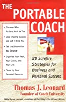 The Portable Coach: 28 Sure Fire Strategies For Business And Personal Success