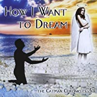 How I Want to Dream-the Catman Chronicles 3