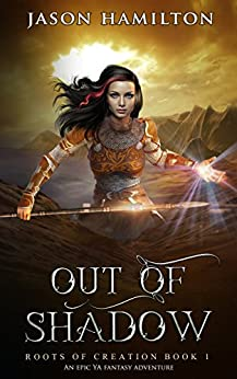 Out of Shadow: An Epic YA Fantasy Adventure (Roots of Creation Book 1) by [Hamilton, Jason]