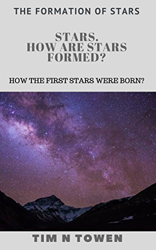 Stars. How are stars formed? : How the first stars were born? (The formation of stars ) (English Edition)