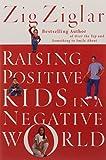 Raising Positive Kids in a Negative World [Paperback]