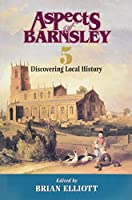 Aspects of Barnsley: v. 5: Discovering Local History
