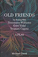 Old Friends: An Evening With Tennessee Williams, Gore Vidal and Truman Capote