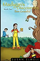 Madigan's Discoveries Book Two: Bee Grateful