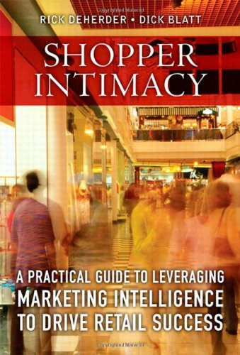 Download Shopper Intimacy: A Practical Guide to Leveraging Marketing Intelligence to Drive Retail Success (Pearson Custom Business Resources) 013707543X