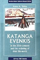 Katanga Evenkis in the 20th Century and the Ordering of Their Life-world (Northern Hunter-gatherers Research)