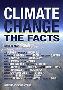 Climate Change: The Facts by [Abbot, Dr John, James Delingpole, Dr Robert M. Carter ~ Rupert Darwall ~, Donna Laframboise, Dr Christopher Essex ~ Dr Stewart W. Franks ~ Dr Kesten C. Green ~, Dr Richard S. Lindzen, Nigel Lawson ~ Bernard Lewin ~, Dr Patrick J. Michaels ~ Dr Alan Moran, Dr Jennifer Marohasy ~ Dr Ross McKitrick ~, Nova, Jo, Dr Willie Soon, Dr Garth W. Paltridge ~ Dr Ian Plimer ~, Steyn, Mark, Watts, Anthony, Andrew Bolt, Dr J. Scott Armstrong]
