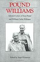 Pound/Williams: Selected Letters of Ezra Pound and William Carlos Williams (Correspondence of Ezra Pound)