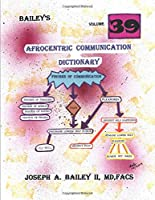 Bailey's  Afrocentric  Communication  Dictionary     Volume  39