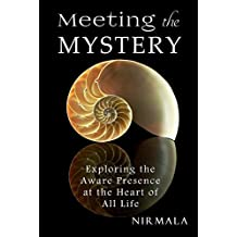 Meeting the Mystery: Exploring the Aware Presence at the Heart of All Life