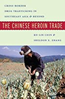 The Chinese Heroin Trade: Cross-Border Drug Trafficking in Southeast Asia and Beyond