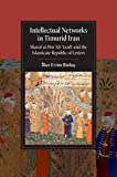 Intellectual Networks in Timurid Iran: Sharaf al-Dīn 'Alī Yazdī and the Islamicate Republic of Letters (Cambridge Studies in I..