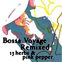 Bossa Voyage Remixed (13 Herbs & Pink Pepper)