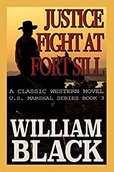 Justice Fight at Fort Sill (A Classic Western Novel) (U.S. Marshal series Book 3) by [Black, William]