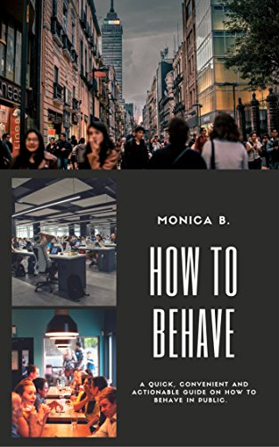 How to Behave | Composing Yourself in Public: A quick, convenient, and actionable guide on how to behave in public | Recognizing Social Norms (English Edition)