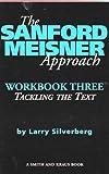 The Sanford Meisner Approach: Workbook Three : Tackling the…