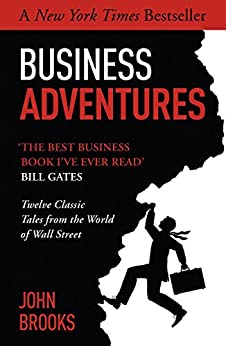 [Brooks, John]のBusiness Adventures: Twelve Classic Tales from the World of Wall Street: The New York Times bestseller Bill Gates calls 'the best business book I've ever read' (English Edition)