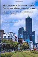 Multiethnic Ministry and Diaspora Missions in Action: A Case Study of the Wu Chang Church of Kaohsiung, Taiwan