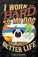 I Work Hard So My Dog Can Have A Better Life: Pug 2020 Calendar - Customized Gift For Pug Dog Owner