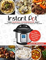 Instant Pot Super Cookbook: Cook-At-Home Everyday Easy & Healthy Recipes [並行輸入品]
